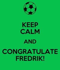 Poster: KEEP CALM AND CONGRATULATE FREDRIK!