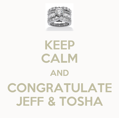 Poster: KEEP CALM AND CONGRATULATE JEFF & TOSHA