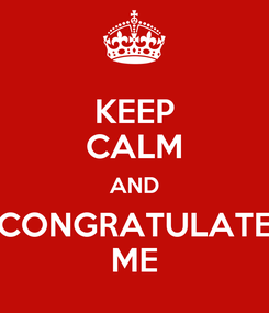 Poster: KEEP CALM AND CONGRATULATE ME
