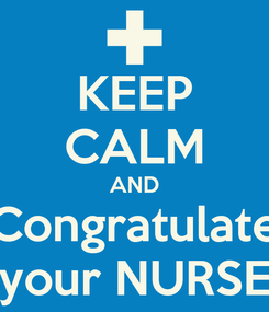 Poster: KEEP CALM AND Congratulate your NURSE