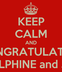 Poster: KEEP CALM AND CONGRATULATION For DELPHINE and JULIEN