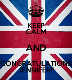Poster: KEEP CALM AND CONGRATULATIONS JENNIFER!!