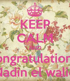 Poster: KEEP CALM AND congratulations  Nadin el walid