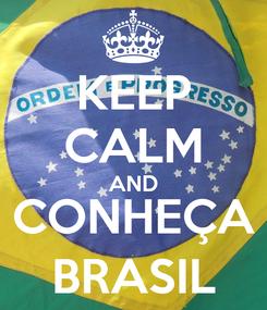 Poster: KEEP CALM AND CONHEÇA BRASIL