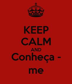 Poster: KEEP CALM AND Conheça - me