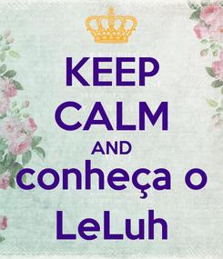 Poster: KEEP CALM AND conheça o LeLuh
