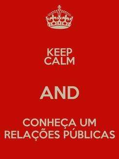 Poster: KEEP CALM AND  CONHEÇA UM  RELAÇÕES PÚBLICAS