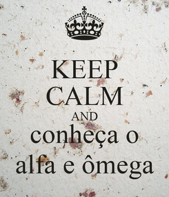 Poster: KEEP CALM AND conheça o alfa e ômega