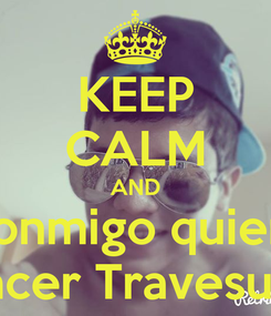 Poster: KEEP CALM AND Conmigo quiere hacer Travesura