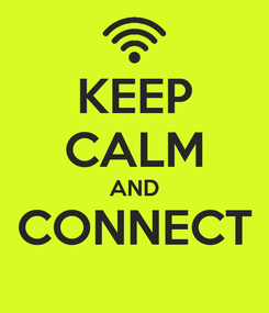 Poster: KEEP CALM AND CONNECT