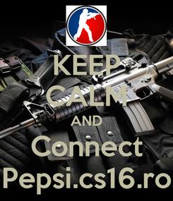 Poster: KEEP CALM AND Connect Pepsi.cs16.ro