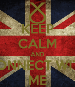 Poster: KEEP CALM AND CONNECT WITH ME