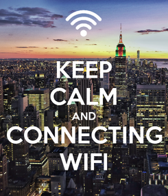 Poster: KEEP CALM AND CONNECTING WIFI