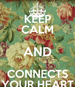 Poster: KEEP CALM AND CONNECTS YOUR HEART