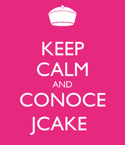 Poster: KEEP CALM AND CONOCE JCAKE