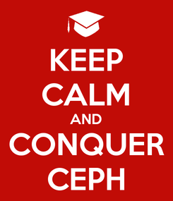 Poster: KEEP CALM AND CONQUER CEPH