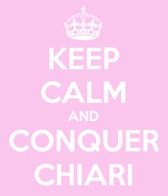 Poster: KEEP CALM AND CONQUER CHIARI