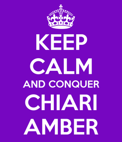 Poster: KEEP CALM AND CONQUER CHIARI AMBER