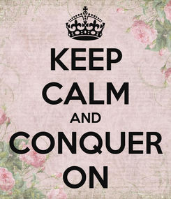 Poster: KEEP CALM AND CONQUER ON