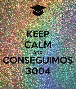 Poster: KEEP CALM AND CONSEGUIMOS 3004