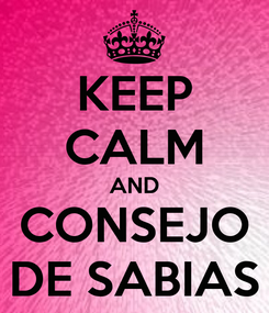 Poster: KEEP CALM AND CONSEJO DE SABIAS