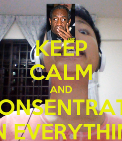 Poster: KEEP CALM AND CONSENTRATE ON EVERYTHING