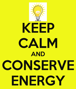 Poster: KEEP CALM AND CONSERVE ENERGY