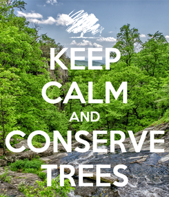Poster: KEEP CALM AND CONSERVE TREES
