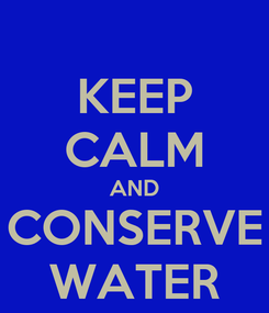 Poster: KEEP CALM AND CONSERVE WATER