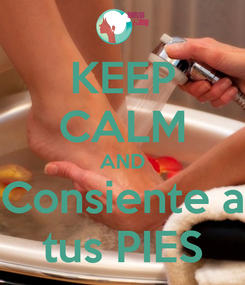 Poster: KEEP CALM AND Consiente a tus PIES