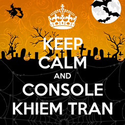Poster: KEEP CALM AND CONSOLE KHIEM TRAN
