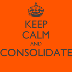 Poster: KEEP CALM AND CONSOLIDATE