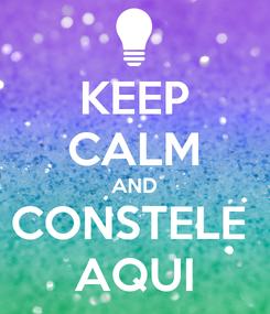 Poster: KEEP CALM AND CONSTELE  AQUI