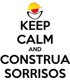 Poster: KEEP CALM AND CONSTRUA SORRISOS