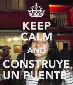 Poster: KEEP CALM AND  CONSTRUYE  UN PUENTE