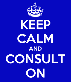 Poster: KEEP CALM AND CONSULT ON
