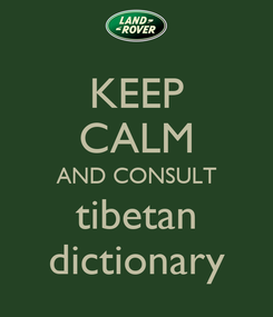 Poster: KEEP CALM AND CONSULT tibetan dictionary