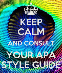 Poster: KEEP CALM AND CONSULT YOUR APA STYLE GUIDE