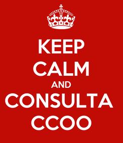 Poster: KEEP CALM AND CONSULTA  CCOO