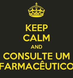 Poster: KEEP CALM AND CONSULTE UM FARMACÊUTICO
