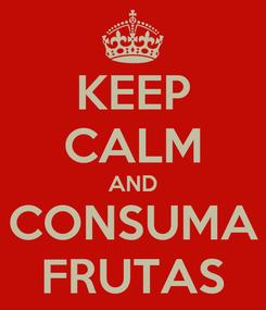 Poster: KEEP CALM AND CONSUMA FRUTAS