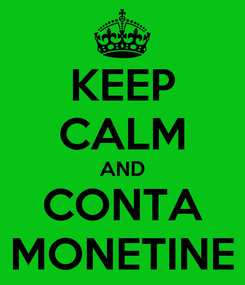 Poster: KEEP CALM AND CONTA MONETINE