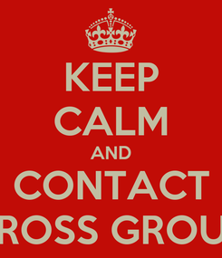 Poster: KEEP CALM AND CONTACT BROSS GROUP