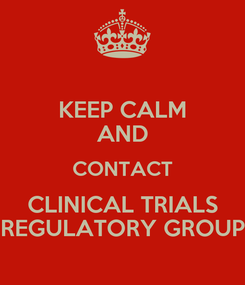 Poster: KEEP CALM AND CONTACT CLINICAL TRIALS REGULATORY GROUP