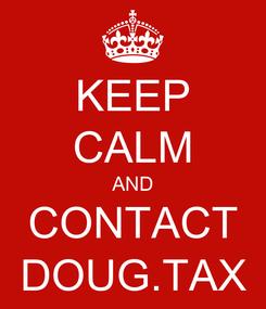 Poster: KEEP CALM AND CONTACT DOUG.TAX