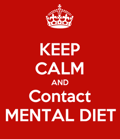 Poster: KEEP CALM AND Contact MENTAL DIET