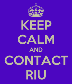 Poster: KEEP CALM AND CONTACT RIU