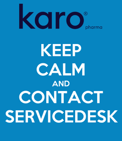 Poster: KEEP CALM AND CONTACT SERVICEDESK