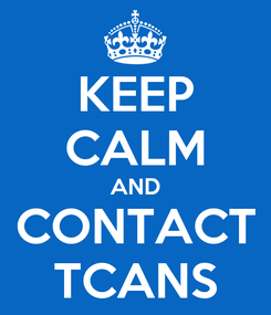 Poster: KEEP CALM AND CONTACT TCANS