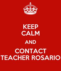 Poster: KEEP CALM AND CONTACT TEACHER ROSARIO
